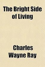 The Bright Side of Living af Charles Wayne Ray