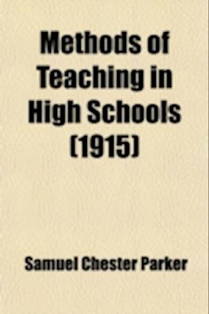 Methods of Teaching in High Schools af Samuel Chester Parker