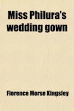 Miss Philura's Wedding Gown af Florence Morse Kingsley