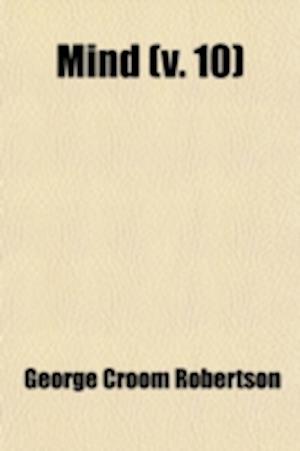 Mind (Volume 10) af Mind Association, George Croom Robertson