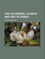 The Cathedral Church and See of Essex af John Charles Cox