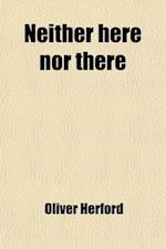 Neither Here Nor There af Oliver Herford