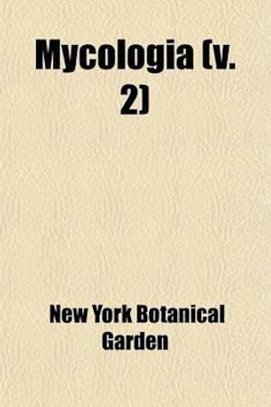 Mycologia (Volume 2) af New York Botanical Garden
