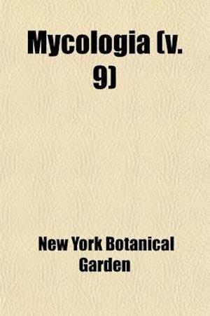 Mycologia (Volume 9) af New York Botanical Garden