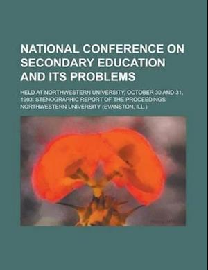 National Conference on Secondary Education and Its Problems; Held at Northwestern University, October 30 and 31, 1903. Stenographic Report of the Proc af Roy E. Fuller, Northwestern University