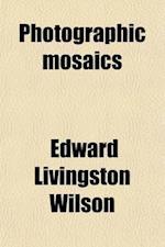 Photographic Mosaics af Edward Livingston Wilson