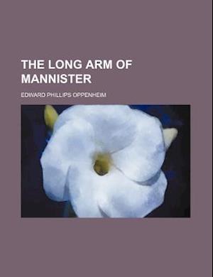 The Long Arm of Mannister af Edward Phillips Oppenheim, E. Phillips Oppenheim