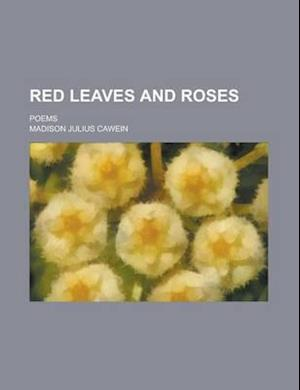 Red Leaves and Roses; Poems af Madison Julius Cawein