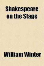 Shakespeare on the Stage (Volume 3) af William Winter