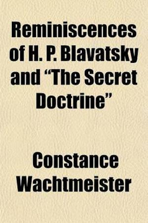 Reminiscences of H. P. Blavatsky and the Secret Doctrine af Constance Wachtmeister