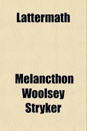 Lattermath; Hymns & Verses af Melancthon Woolsey Stryker