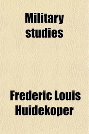 Military Studies (Volume 8) af Frederic Louis Huidekoper