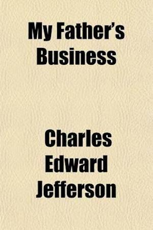 My Father's Business; A Series of Sermons to Children af Charles Edward Jefferson