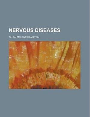 Nervous Diseases; Their Descriptions and Treatment af Allan Mclane Hamilton
