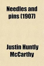 Needles and Pins; A Novel af Justin Huntly Mccarthy