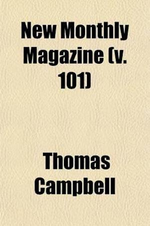 The New Monthly Magazine (Volume 101) af Thomas Campbell, Samuel Carter Hall
