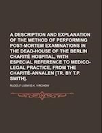 A   Description and Explanation of the Method of Performing Post-Mortem Examinations in the Dead-House of the Berlin Charite Hospital, with Especial R af Rudolf Ludwig Karl Virchow