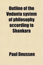 Outline of the Vedanta System of Philosophy According to Shankara af Paul Deussen