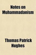 Notes on Muhammadanism; Being Outlines of the Religious System of Islam af Thomas Patrick Hughes