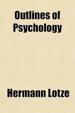 Outlines of Psychology; Dictated Portions of the Lectures of Hermann Lotze af Hermann Lotze