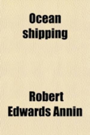 Ocean Shipping; Elements of Practical Steamship Operation af Robert Edwards Annin