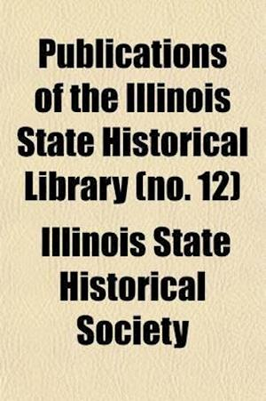 Publication Volume 12 af Illinois State Historical Society