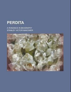 Perdita; A Romance in Biography af Stanley Victor Makower