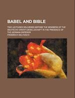 Babel and Bible; Two Lectures Delivered Before the Members of the Deutsche Orient-Gesellschaft in the Presence of the German Emperor af Friedrich Delitzsch
