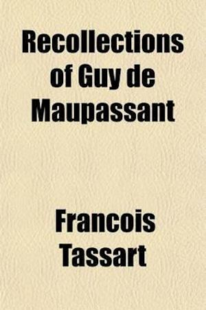 Recollections of Guy de Maupassant af Fran Ois Tassart, Franois Tassart, Francois Tassart