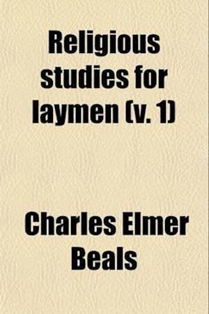 Religious Studies for Laymen Volume 1; Studies in Theology af Charles Elmer Beals