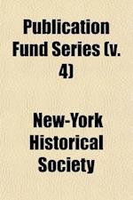 Publication Fund Series (Volume 4) af New-York Historical Society