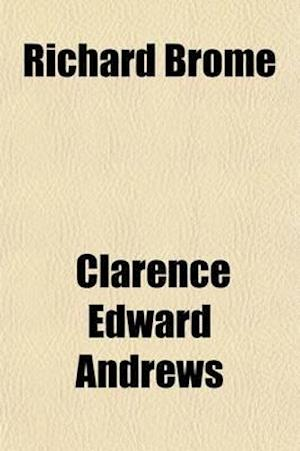 Richard Brome (Volume 46); A Study of His Life and Works af Clarence Edward Andrews