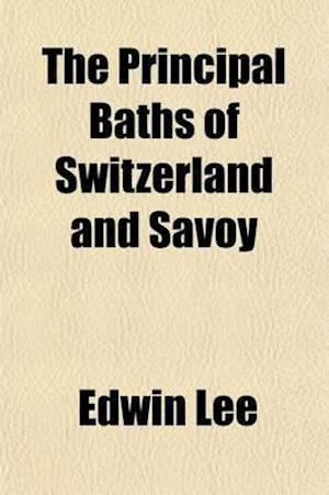 The Principal Baths of Switzerland and Savoy af Edwin Lee