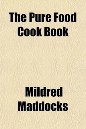The Pure Food Cook Book; The Good Housekeeping Recipes, Just How to Buy--Just How to Cook af Mildred Maddocks
