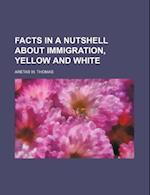 Facts in a Nutshell about Immigration, Yellow and White af Aretas W. Thomas