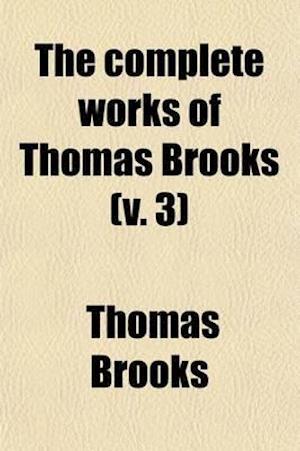 The Complete Works of Thomas Brooks (Volume 3) af Thomas Brooks