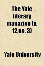 The Yale Literary Magazine (Volume 12, No. 3) af Yale University
