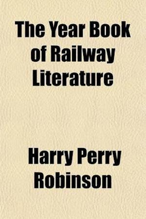 The Year Book of Railway Literature (Volume 1; V. 1897) af Harry Perry Robinson, Harry Perry Robinson