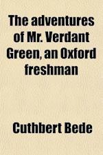 The Adventures of Mr. Verdant Green, an Oxford Freshman (Volume 1) af Cuthbert Bede