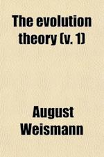 The Evolution Theory (Volume 1) af August Weismann
