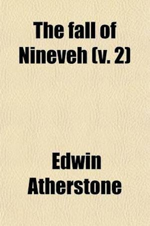 The Fall of Nineveh; A Poem Volume 2 af Edwin Atherstone