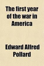 The First Year of the War in America af Edward Alfred Pollard