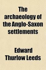 The Archaeology of the Anglo-Saxon Settlements af Edward Thurlow Leeds