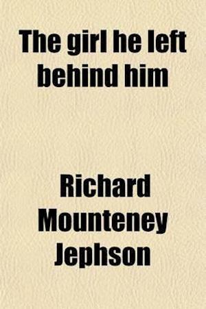 The Girl He Left Behind Him af Richard Mounteney Jephson