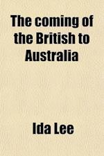 The Coming of the British to Australia, 1788 to 1829 af Ida Lee