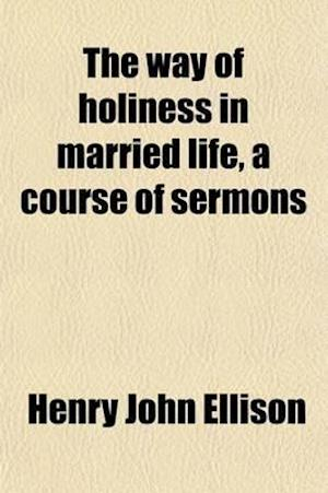The Way of Holiness in Married Life, a Course of Sermons af Henry John Ellison