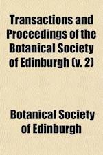 Transactions and Proceedings of the Botanical Society of Edinburgh (Volume 2) af Botanical Society Of Edinburgh