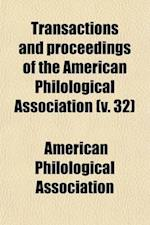Transactions and Proceedings of the American Philological Association (Volume 32) af American Philological Association
