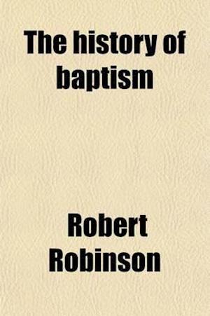The History of Baptism af Robert Robinson