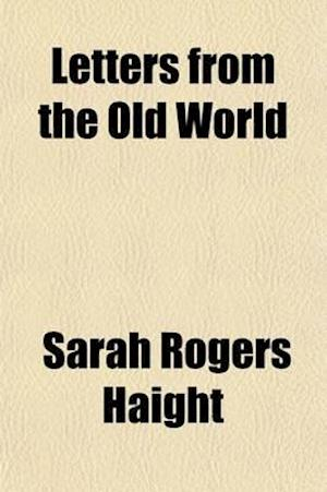 Letters from the Old World (Volume 2) af Sarah Rogers Haight